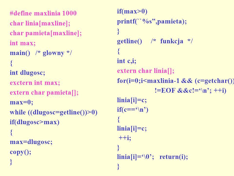if(max>0) printf(``%s ,pamieta); } getline() /* funkcja */ { int c,i; extern char linia[];
